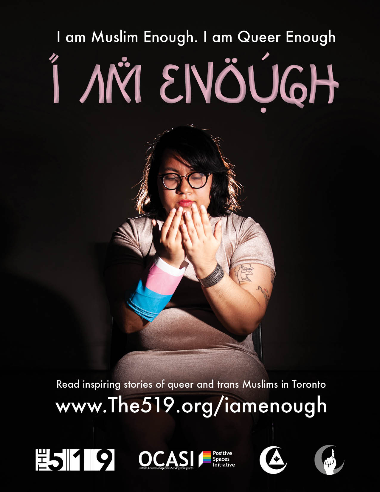 Poster: I am trans enough, I am muslim enough, I am enough. Portrait of a person with the trans flag around their right hand, and a bracelet with a muslim prayer in their left hand.