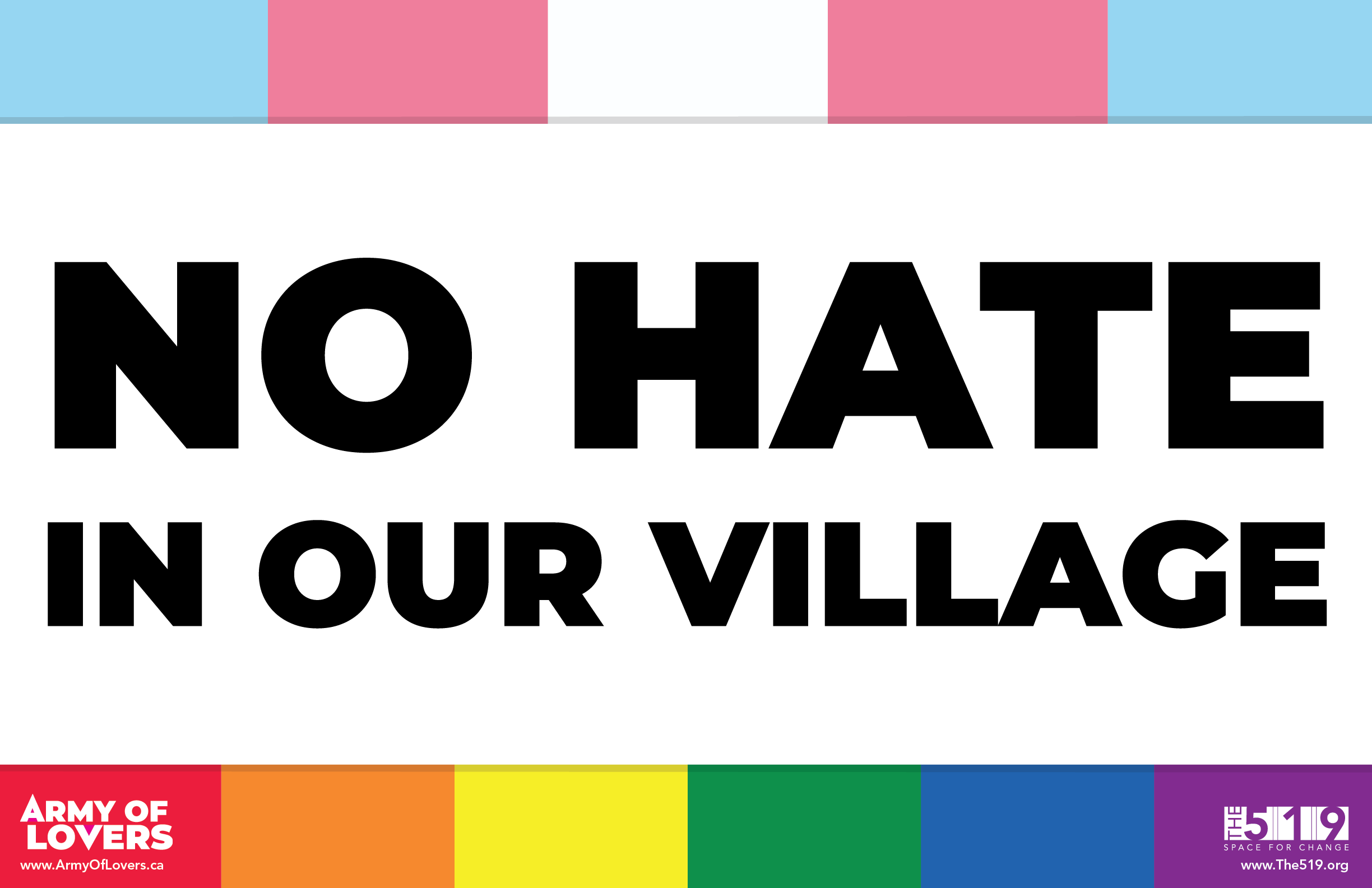 No hate in our village. With trans flag and rainbow flag colours on top and bottom.